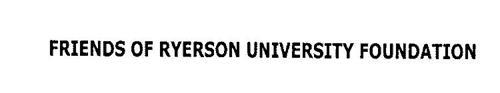 FRIENDS OF RYERSON UNIVERSITY FOUNDATION