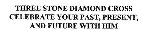 THREE STONE DIAMOND CROSS CELEBRATE YOUR PAST, PRESENT, AND FUTURE WITH HIM