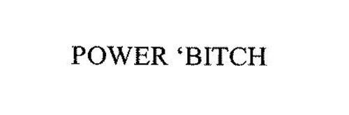 POWER 'BITCH