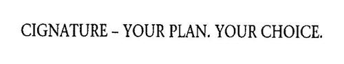 CIGNATURE - YOUR PLAN. YOUR CHOICE.