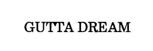GUTTA DREAM