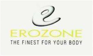 E EROZONE THE FINEST FOR YOUR BODY