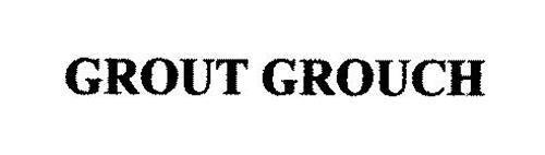 GROUT GROUCH