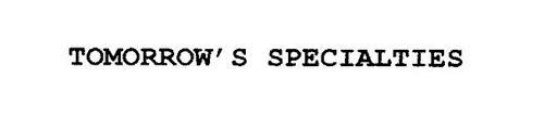 TOMORROW' S SPECIALTIES