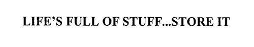 LIFE'S FULL OF STUFF...STORE IT