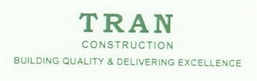 TRAN CONSTRUCTION BUILDING QUALITY & DELIVERING EXCELLENCE