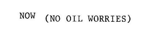 NOW (NO OIL WORRIES)