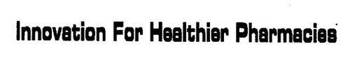 INNOVATION FOR HEALTHIER PHARMACIES