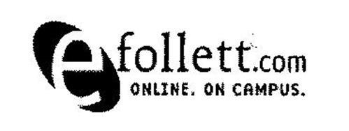 E FOLLETT.COM ONLINE.  ON CAMPUS.