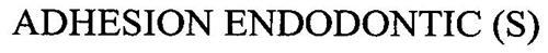 ADHESION ENDODONTIC(S)
