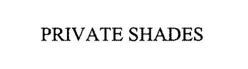 PRIVATE SHADES