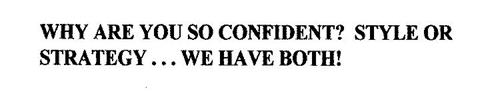 WHY ARE YOU SO CONFIDENT? STYLE OR STRATEGY...WE HAVE BOTH!