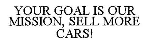 YOUR GOAL IS OUR MISSION, SELL MORE CARS!