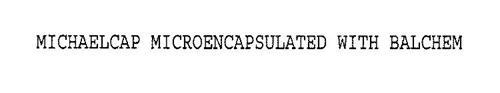 MICHAELCAP MICROENCAPSULATED WITH BALCHEM