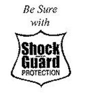 BE SURE WITH SHOCK GUARD PROTECTION