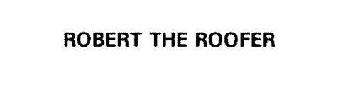 ROBERT THE ROOFER