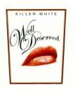 WELL DESERVED KILLER WHITE