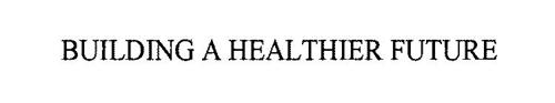 BUILDING A HEALTHIER FUTURE