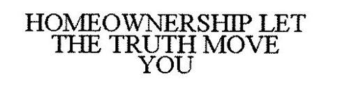 HOMEOWNERSHIP LET THE TRUTH MOVE YOU