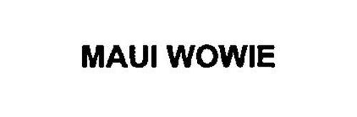 MAUI WOWIE