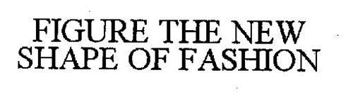 FIGURE THE NEW SHAPE OF FASHION