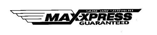 MAX-XPRESS SAME DAY SHIPMENT GUARANTEED