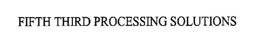 FIFTH THIRD PROCESSING SOLUTIONS