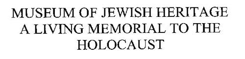 MUSEUM OF JEWISH HERITAGE A LIVING MEMORIAL TO THE HOLOCAUST