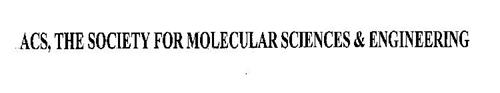 ACS, THE SOCIETY FOR MOLECULAR SCIENCES & ENGINEERING