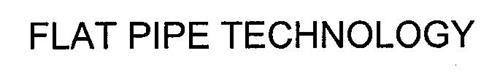 FLAT PIPE TECHNOLOGY