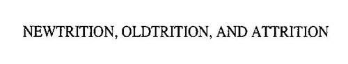 NEWTRITION, OLDTRITION, AND ATTRITION