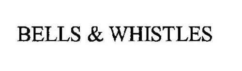 BELLS & WHISTLES