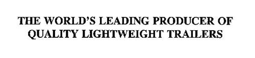 THE WORLD'S LEADING PRODUCER OF QUALITY LIGHTWEIGHT TRAILERS