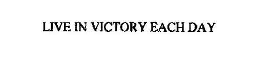 LIVE IN VICTORY EACH DAY