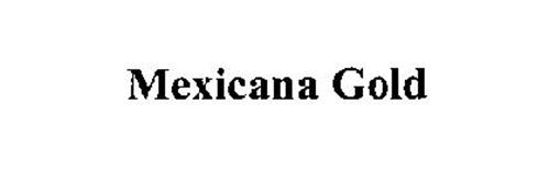 MEXICANA GOLD