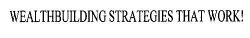 WEALTHBUILDING STRATEGIES THAT WORK!