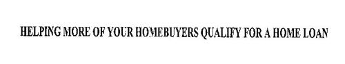 HELPING MORE OF YOUR HOMEBUYERS QUALIFY FOR A HOME LOAN