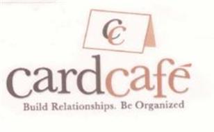 CC CARD CAFÉ BUILD RELATIONSHIPS. BE ORGANIZED