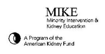 MIKE MINORITY INTERVENTION & KIDNEY EDUCATION A PROGRAM OF THE AMERICAN KIDNEY FUND