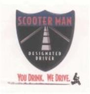 SCOOTER MAN DESIGNATED DRIVER YOU DRINK. WE DRIVE.