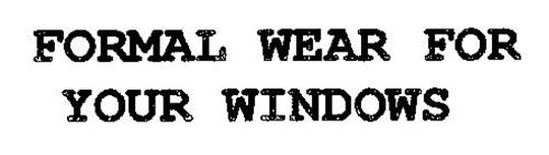 FORMAL WEAR FOR YOUR WINDOWS