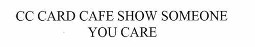 CC CARD CAFE SHOW SOMEONE YOU CARE