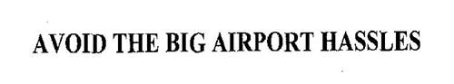 AVOID THE BIG AIRPORT HASSLES