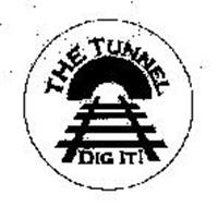 THE TUNNEL DIG IT!