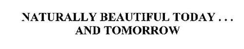 NATURALLY BEAUTIFUL TODAY ... AND TOMORROW