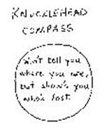 KNUCKLEHEAD COMPASS WON'T TELL YOU WHERE YOU ARE, BUT SHOW'S YOU WHO'S LOST.