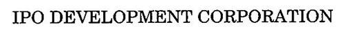 IPO DEVELOPMENT CORPORATION