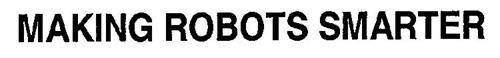 MAKING ROBOTS SMARTER