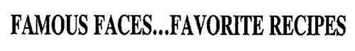 FAMOUS FACES...FAVORITE RECIPES