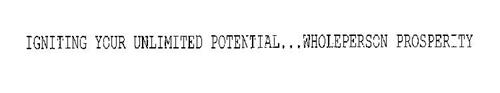 IGNITING YOUR UNLIMITED POTENTIAL...WHOLEPERSON PROSPERITY